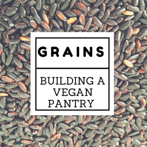 Kitchen Basics: Building a Vegan Pantry with Grains