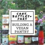 Kitchen Basics: Building a Vegan Pantry with Cans, Bottles and Jars