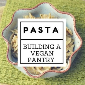 Kitchen Basics: Building a Vegan Pantry with Pasta