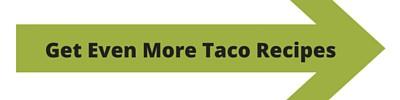 Get Even More Taco Recipes
