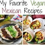 My Favorite Vegan Mexican Recipes