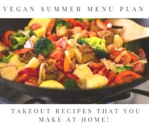 A Vegan Menu Plan Full of Takeout Recipes that You Make at Home!