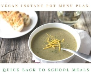 Instant Pot Vegan Menu Plan: Quick Back to School Meals