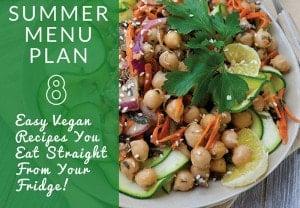 Vegan Summer Make-Ahead Menu Plan – 7 Easy Recipes that You Eat Straight From Your Fridge!