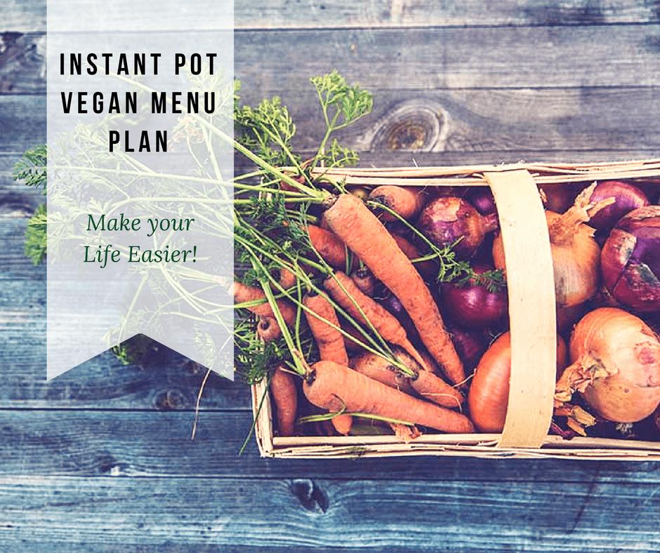Make Your Life Easier: Vegan Instant Pot Menu Plan