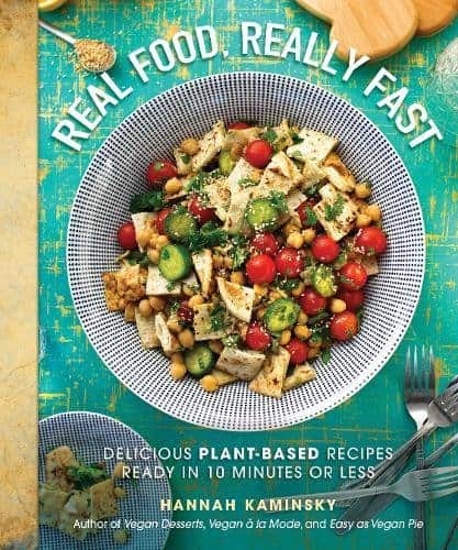 Real Food, Really Fast: Delicious Plant-Based Recipes Ready in 10 Minutes or Less by Hannah Kaminsky